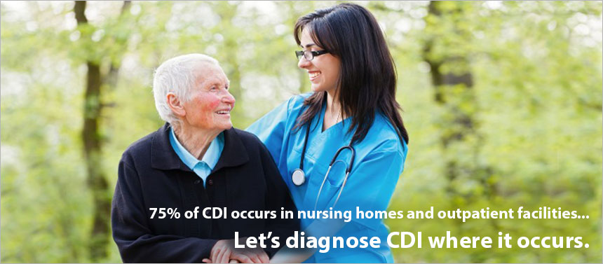 75% of CDI occurs in nursing homes and outpatient facilities... Let's diagnose CDI where it occurs.